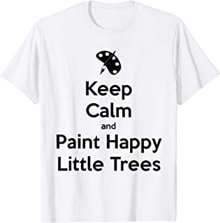 Keep Calm and Paint Happy Little Trees Bob T-Shirt