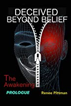 Deceived Beyond Belief - The Awakening: Prologue (Mind Control Technology Book)
