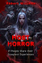 Most Horror: 21 People Share their  Creepiest Experiences of  Paranormal Activity (English Edition)