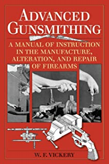 Advanced Gunsmithing: A Manual of Instruction in the Manufacture, Alteration, and Repair of Firearms (75th Anniversary Edi...