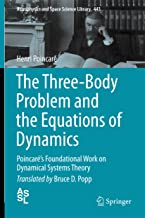 The Three-Body Problem and the Equations of Dynamics: Poincaré's Foundational Work on Dynamical Systems Theory (Astrophysics and Space Science Library Book 443)