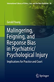 Malingering, Feigning, and Response Bias in Psychiatric/ Psychological Injury: Implications for Practice and Court (International Library of Ethics, Law, and the New Medicine Book 54)