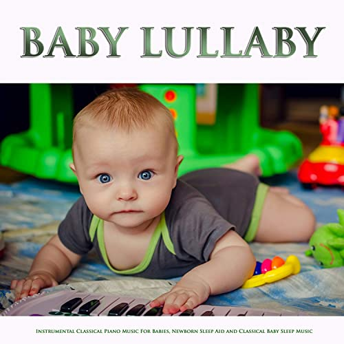 Baby Lullaby: Instrumental Classical Piano Music For Babies