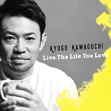 Live The Life You Love / KYOGO KAWAGUCHI
