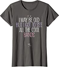 Womens Funny I May Be Old But I Got To See All The Cool Bands  T-Shirt