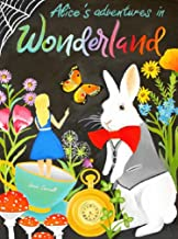 Alice's Adventures in Wonderland Complete Illustrated and Unabridged Edition