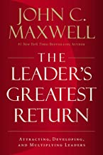 The Leader's Greatest Return: Attracting, Developing, and Multiplying Leaders Book PDF