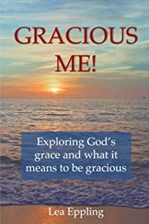 Gracious Me!: exploring God's grace and what it means to be gracious