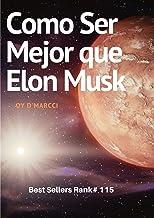 Como Ser Mejor que Elon Musk: Ejemplo de motivacion