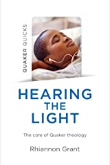 Quaker Quicks - Hearing the Light: The Core Of Quaker Theology Kindle Edition