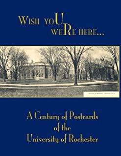 Wish You Were Here: A Century of Postcards of the University of Rochester