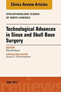 Technological Advances in Sinus and Skull Base Surgery, An Issue of Otolaryngologic Clinics of North America, E-Book (The Clinics: Surgery 50) (English Edition)