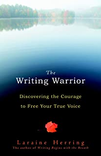 The Writing Warrior: Discovering the Courage to Free Your True Voice