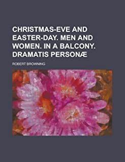 Christmas-Eve and Easter-Day. Men and Women. in a Balcony. Dramatis Personae