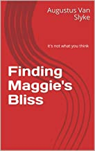 Finding Maggie's Bliss: It's not what you think