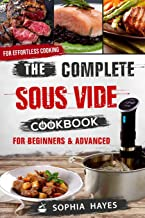 The Complete Sous Vide Cookbook For Beginners and Advanced: For Effortless Cooking en Sous Vide (Sous Vide recipes)