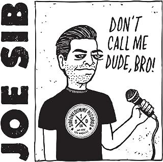Don't Call Me Dude, Bro!
