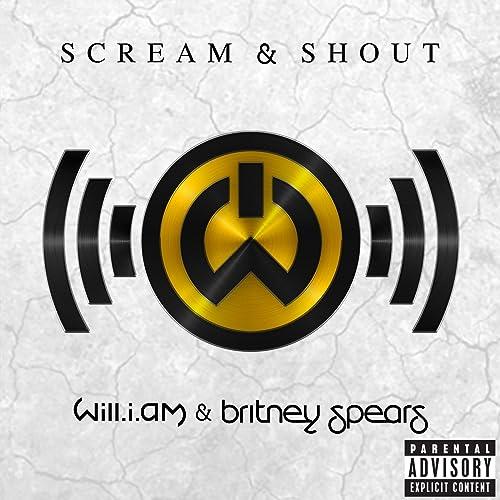 Scream & Shout [feat. Britney Spears] [Explicit] de Will.I.Am sur Amazon  Music - Amazon.fr