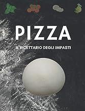IL RICETTARIO PER GLI IMPASTI DELLA PIZZA. 60 pagine da compilare con le ricette dettagliate dei tuoi impasti. (Italian Ed...