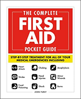 The Complete First Aid Pocket Guide: Step-by-Step Treatment for All of Your Medical Emergencies Including  • Heart Attack  • Stroke • Food Poisoning ... • Shock • Anaphylaxis • Minor Wounds  • Burns