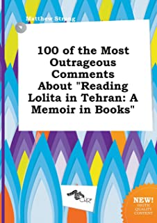 100 of the Most Outrageous Comments about Reading Lolita in Tehran: A Memoir in Books