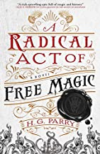 A Radical Act of Free Magic: The Shadow Histories, Book Two