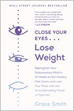 Best Close Your Eyes, Lose Weight: Reprogram Your Subconscious Mind in 12 Weeks to Eat Healthy, Feel Great, and Love Your Body with the Groundbreaking Power of Hypnosis Review