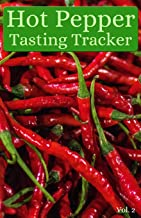 Hot Pepper Tasting Tracker Vol. 2: A comprehensive log book for your tasting adventure