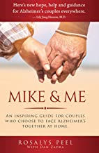Mike & Me: An Inspiring Guide For Couples Who Choose to Face Alzheimer's Together At Home.