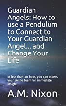 Guardian Angels: How to use a Pendulum to Connect to Your Guardian Angel ... and Change Your Life: In less than an hour, y...