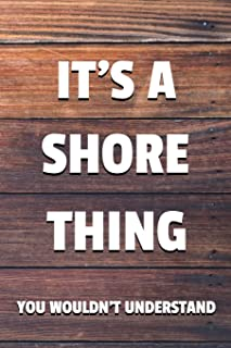 """It's a Shore Thing You Wouldn't Understand: 6x9"""" Lined Notebook/Journal Funny Gift Idea"""
