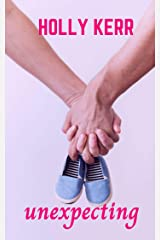 Unexpecting: A lovable, laughable, neighbors-to-lovers, surprise baby, romantic comedy Kindle Edition