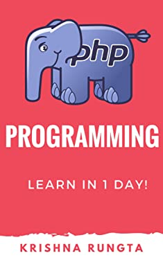 Learn PHP in 1 Day: Definitive Guide to Learn & Master PHP programming