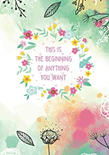 This Is The Beginning Of Anything You Want: Life Inspirational Quotes Writing Journal / Notebook for Men & Women with Posi...