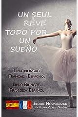 Un seul rêve / Todo por un sueño (livre bilingue: français – espagnol): Libro Bilingüe: Español - Francés (French Edition) Kindle Edition