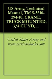 US Army, Technical Manual, TM 5-3810-294-10, CRANE, TRUCK MOUNTED, 3/4 CU YD, 20-TON W/CLAMSHELL, DRAGLINE AND BACKHOE ATTACHMENTS, GED HARNISCHFEGE CORP MODEL M320T2 (NSN 3810-00-151-4431)