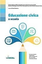 Scaricare Libri Educazione civica a scuola: Formare cittadini responsabili, attivi e consapevoli alla vita civica, culturale e sociale PDF