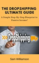 The Dropshipping Ultimate Guide: Simple Step-by-Step Blueprint to Passive Income