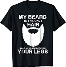 My Beard The Only Hair That Should Be Between YourLegs shirt