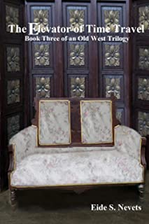 The Elevator of Time Travel: Book Three of an Old West Trilogy (A Knot in Time Travel)