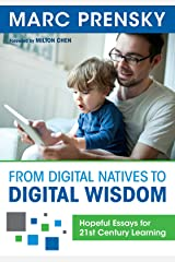 From Digital Natives to Digital Wisdom: Hopeful Essays for 21st Century Learning (English Edition) eBook Kindle