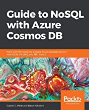 Guide to NoSQL with Azure Cosmos DB: Work with the massively scalable Azure database service with JSON, C#, LINQ, and .NET...