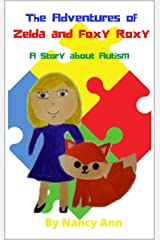 The Adventures of Zelda and Foxy Roxy: A Story about Autism (The Adventures of Zelda, Van and Orion Book 4) Kindle Edition