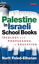 Palestine in Israeli School Books: Ideology and Propaganda in Education (Library of Modern Middle East Studies)