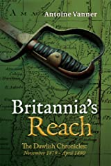Britannia's Reach: The Dawlish Chronicles November 1879 - April 1880 Kindle Edition