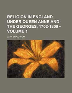 Religion in England Under Queen Anne and the Georges, 1702-1800 (Volume 1)