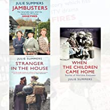 Julie Summers Collection 3 Books Set (Jambusters: The remarkable story which has inspired the ITV drama Home Fires, Stranger in the House, When the Children Came Home)