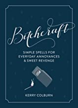 Bitchcraft: Simple Spells for Everyday Annoyances & Sweet Revenge