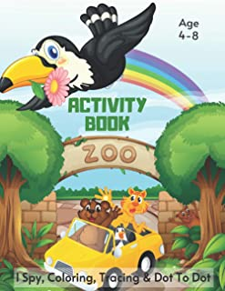 Zoo Tracing, I Spy, Coloring & Dot To Dot Activity Book Age 4-8: Fun At The Zoo Children's Puzzle Book For 4, 5, 6, 7 or 8...