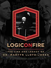 Best Logic on Fire: The Life and Legacy of Dr. Martyn Lloyd-Jones Reviews